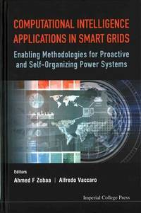 Computational Intelligence Applications in Smart Grids: Enabling Methodologies for Proactive and...