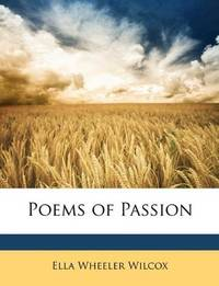 Poems of Passion by Ella Wheeler Wilcox - 2010-04-02