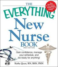 The Everything New Nurse Book, 2nd Edition: Gain confidence, manage your schedule, and be ready...