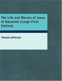 image of The Life and Morals of Jesus of Nazareth (Large Print Edition)