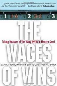 The Wages of Wins: Taking Measure of the Many Myths in Modern Sport