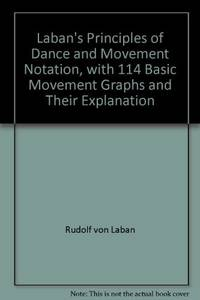 Laban's Principles of Dance and Movement Notation, with 114 Basic Movement  Graphs and Their...