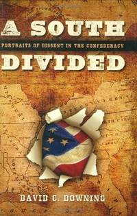 A South Divided Portraits of Dissent in the Confederacy