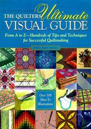 image of The Quilters Ultimate Visual Guide: From A to Z - Hundreds of Tips and Techniques for Successful Quiltmaking