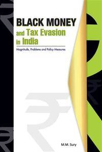 Black Money and Tax Evasion in India: Magnitude, Problems and Policy Measures