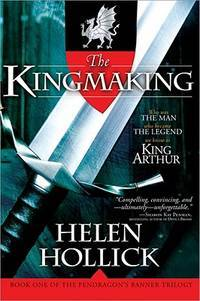 The Kingmaking: Book One of the Pendragon's Banner Trilogy (Pendragon's Banner Trilogy;...
