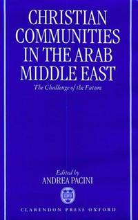 Christian Communities in the Arab Middle East: The Challenge of the Future