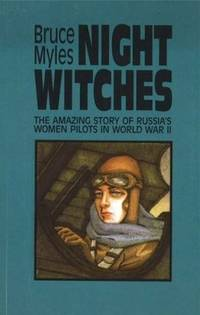 Night Witches: The Amazing Story Of Russia\'s Women Pilots in World War II
