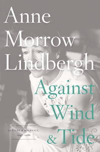 Against Wind and Tide: Letters and Journals, 1947-1986 by  Anne Morrow Lindbergh - Hardcover - from bookworm0963 and Biblio.com