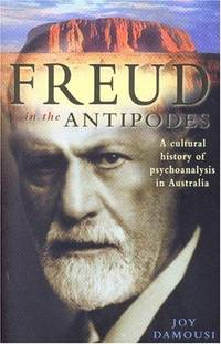 Freud in the Antipodes : a cultural history of psychoanalysis in Australia