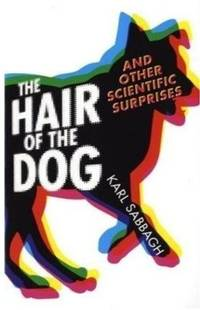 The Hair of the Dog: And Other Scientific Surprises by Sabbagh, Karl (2009) Hardcover