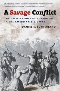 image of A Savage Conflict: The Decisive Role of Guerrillas in the American Civil War