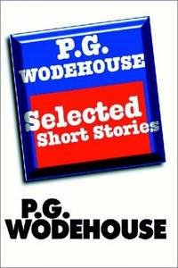 P. G. Wodehouse:  Selected Short Stories