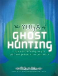 The Yoga of Ghost Hunting: Tips and Techniques for Psychic Protection and More