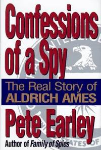 Confessions of a Spy: The Real Story of Aldrich Ames