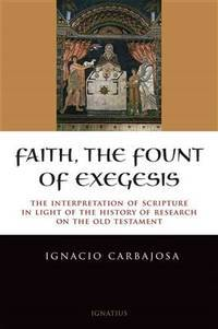 Faith, the Fount of Exegesis: The Interpretation of Scripture in the Light of the History of...