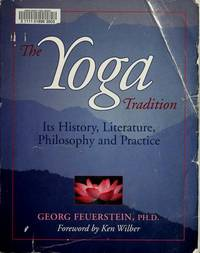 THE YOGA TRADITION. Its History, Literature, Philosophy And Practice.