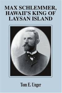 Max Schlemmer Hawaii's King of Laysan Island