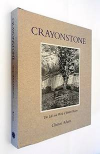 Crayonstone : The Life and Work of Bolton Brown with a Catalogue of His Lithographs by Adams  Clinton - 1st Edition - 1993 - from mompopsbooks (SKU: 013729)