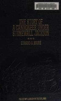 image of The Story of a Cannoneer Under Stonewall Jackson: In Which Is Told the Part Taken by the Rockbridge Artillery in the Army of Northern Virginia
