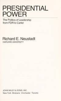 Presidential Power: The Politics Of Leadership From FDR To Carter by  Richard E Neustadt - Paperback - First Trade Paperback Edition - 1980 - from Second Chance Books & Comics and Biblio.com