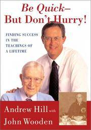 Be Quick but Don't Hurry : Finding Success in the Teachings of a Lifetime ***Signed**