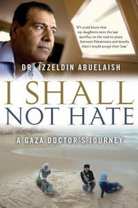 I Shall Not Hate: A Gaza Doctor's Journey by  Izzeldin *Signed* Abuelaish - Hardcover - Signed - 2010-04-27 - from Heroes Bookshop (SKU: 0042819)