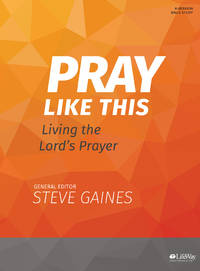 Pray Like This - Bible Study Book: Living the Lord's Prayer [Paperback] Gaines, Steve and...