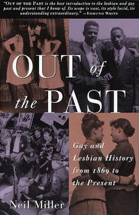 Out of the Past. Gay and Lesbian History From 1869 to the Present