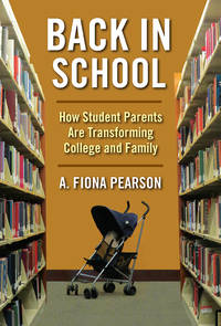 Back in School: How Student Parents Are Transforming College and Family (The American Campus)
