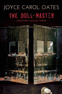 The Doll-Master and Other Tales of Terror by  Joyce Carol Oates - Hardcover - 2016-05-03 - from Ebooksweb COM LLC and Biblio.com