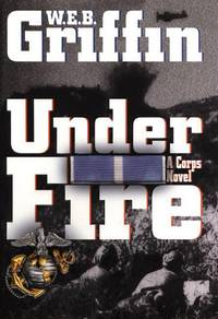 Under Fire by  W.E.B Griffin - First Edition - 2002 - from Ed Conroy Bookseller and Biblio.com