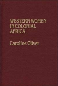 WESTERN WOMEN IN COLONIAL AFRICA / CAROLINE OLIVER.  (A New Copy)