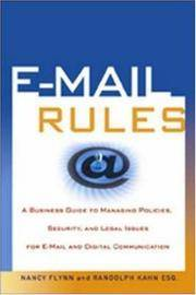 E-Mail Rules: A Business Guide to Managing Policies, Security, and Legal Issues for E-Mail and...