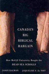 Canada's Big Biblical Bargain: Hwo McGill University Bought the Dead Sea Scrolls