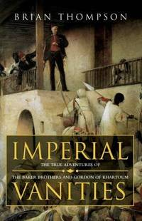 IMPERIAL VANITIES - The Adventures of the Baker Brothers and Gordon of Khartoum