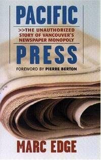 Pacific Press: The Unauthorized Story of Vancouver's Newspaper Monopoly