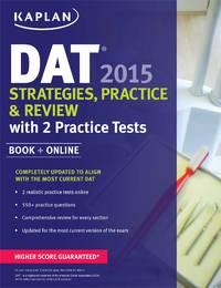 Kaplan DAT 2015 Strategies, Practice, and Review with 2 Practice Tests: Book + Online (Kaplan...