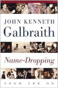 Name-Dropping: From F.D.R. on Galbraith, John Kenneth