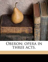 Oberon; opera in three acts. by Carl Maria von Weber - Paperback - 2010-08-05 - from Books Express and Biblio.co.uk
