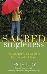 Sacred Singleness: The Set-Apart Girl's Guide to Purpose and Fulfillment