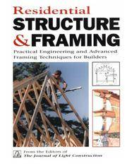 Residential Structures and Framing: Practical Engineering and Advanced Framing Techniques..