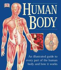 image of Human Body: An Illustrated Guide to Every Part of the Human Body and How It Works