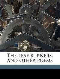The Leaf Burners, and Other Poems