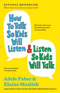 How to Talk So Kids Will Listen & Listen So Kids Will Talk by Faber, Adele, Mazlish, Elaine