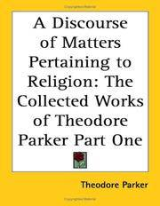 A Discourse of Matters Pertaining to Religion: The Collected Works of Theodore Parker Part One by Theodore Parker (Author).