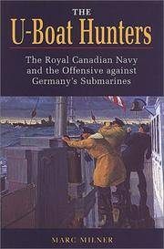 THE U - BOAT HUNTERS : The Royal Canadian Navy and the Offensive against Germany''s...