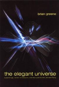 The Elegant Universe: Superstrings, Hidden Dimensions, and the Quest for the Ultimate Theory by Brian Greene - Hardcover - 1999-07-04 - from Books Express and Biblio.com