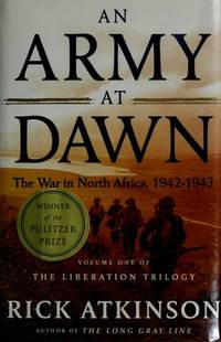 An Army at Dawn: The War in Africa, 1942-1943, Volume One of the Liberation Trilogy