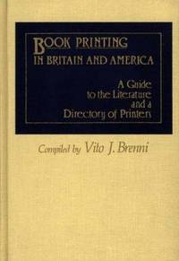 Book Printing in Britain and America; A Guide to the Literature and a Directory of Printers.
